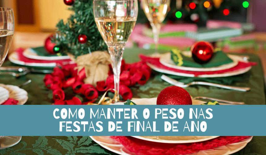 COMO MANTER O PESO NAS FESTAS DE FINAL DE ANO
